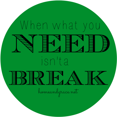 When what you need isn't a break